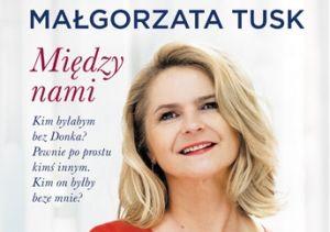 """""""Między nami"""" Małgorzaty Tusk"""