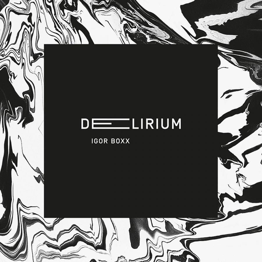 """Delirium"" – Igor Boxx"
